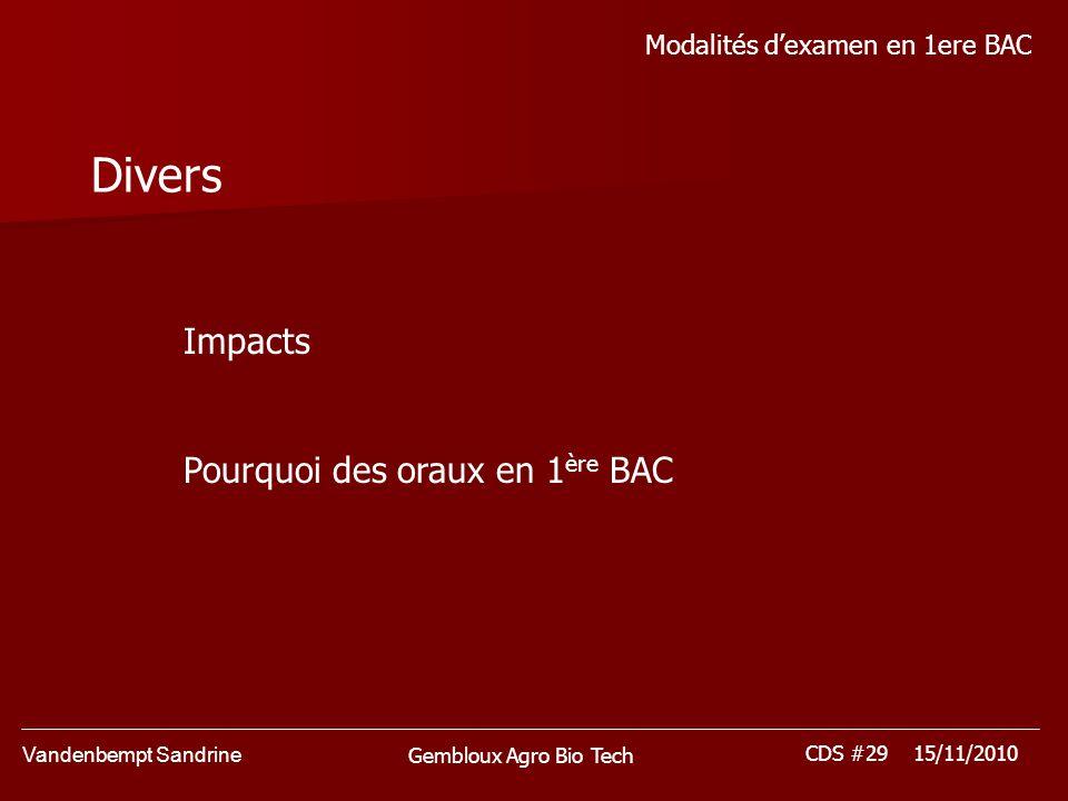 Vandenbempt Sandrine CDS #29 15/11/2010 Gembloux Agro Bio Tech Modalités dexamen en 1ere BAC Divers Impacts Pourquoi des oraux en 1 ère BAC