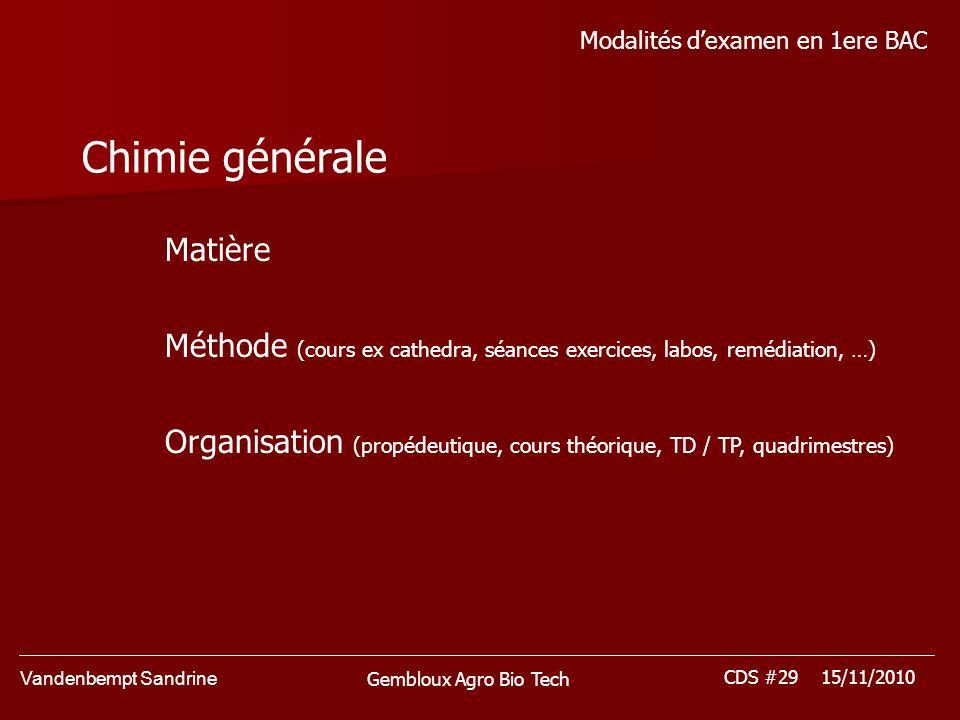 Vandenbempt Sandrine CDS #29 15/11/2010 Gembloux Agro Bio Tech Modalités dexamen en 1ere BAC Chimie générale Matière Méthode (cours ex cathedra, séanc