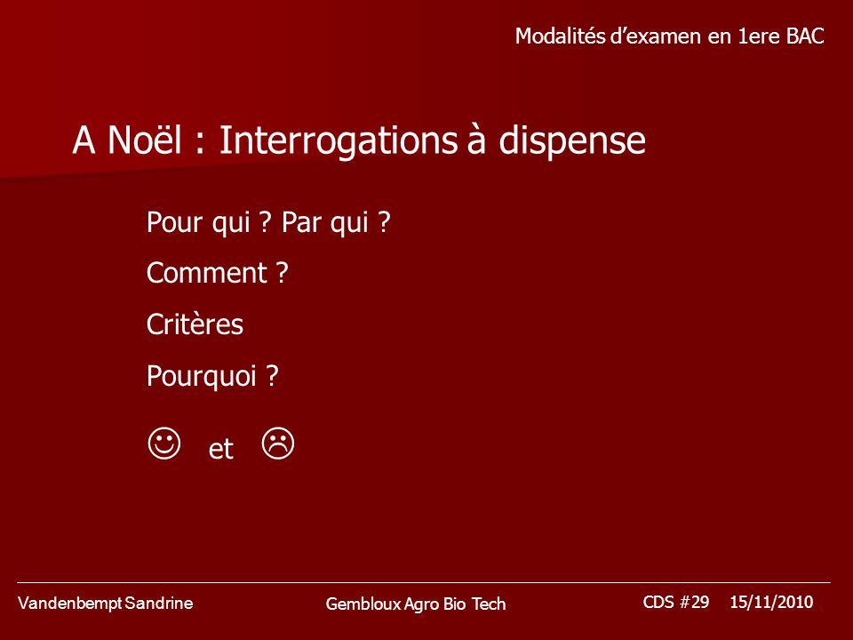 Vandenbempt Sandrine CDS #29 15/11/2010 Gembloux Agro Bio Tech Modalités dexamen en 1ere BAC A Noël : Interrogations à dispense Pour qui ? Par qui ? C