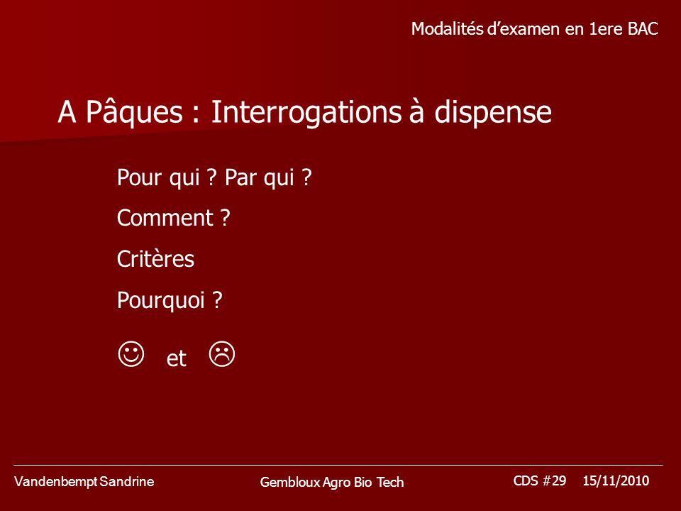 Vandenbempt Sandrine CDS #29 15/11/2010 Gembloux Agro Bio Tech Modalités dexamen en 1ere BAC A Pâques : Interrogations à dispense Pour qui .