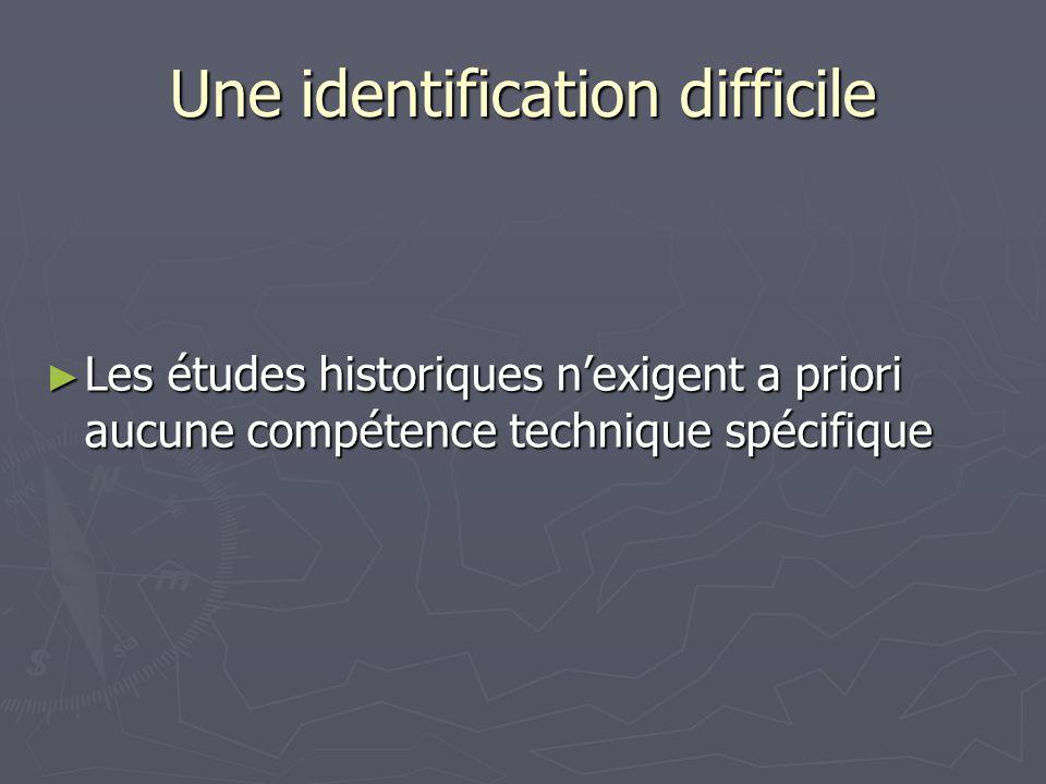 Une identification difficile Les études historiques nexigent a priori aucune compétence technique spécifique Les études historiques nexigent a priori aucune compétence technique spécifique
