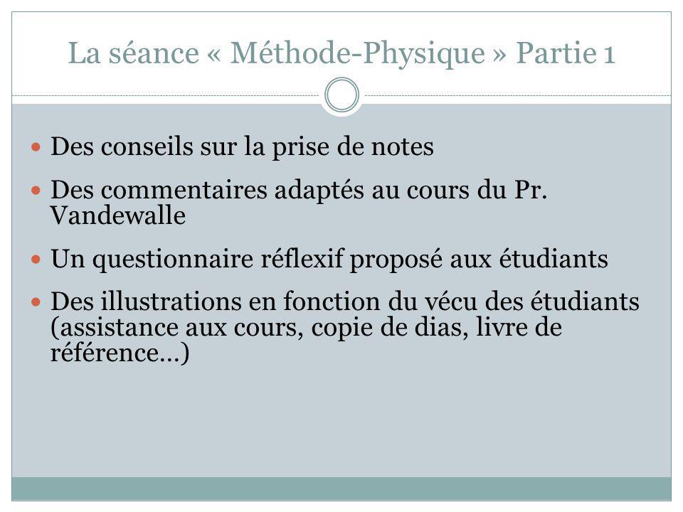 La séance « Méthode-Physique » Partie 1 Des conseils sur la prise de notes Des commentaires adaptés au cours du Pr.