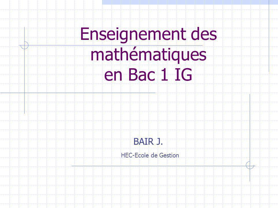 Enseignement des mathématiques en Bac 1 IG BAIR J. HEC-Ecole de Gestion