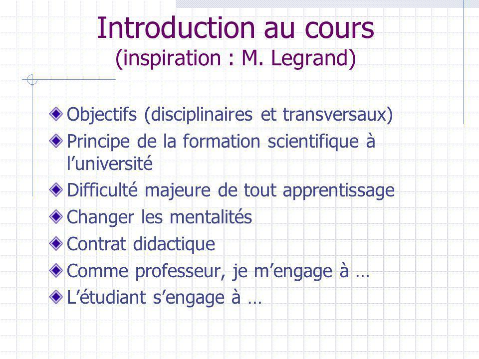 Introduction au cours (inspiration : M. Legrand) Objectifs (disciplinaires et transversaux) Principe de la formation scientifique à luniversité Diffic