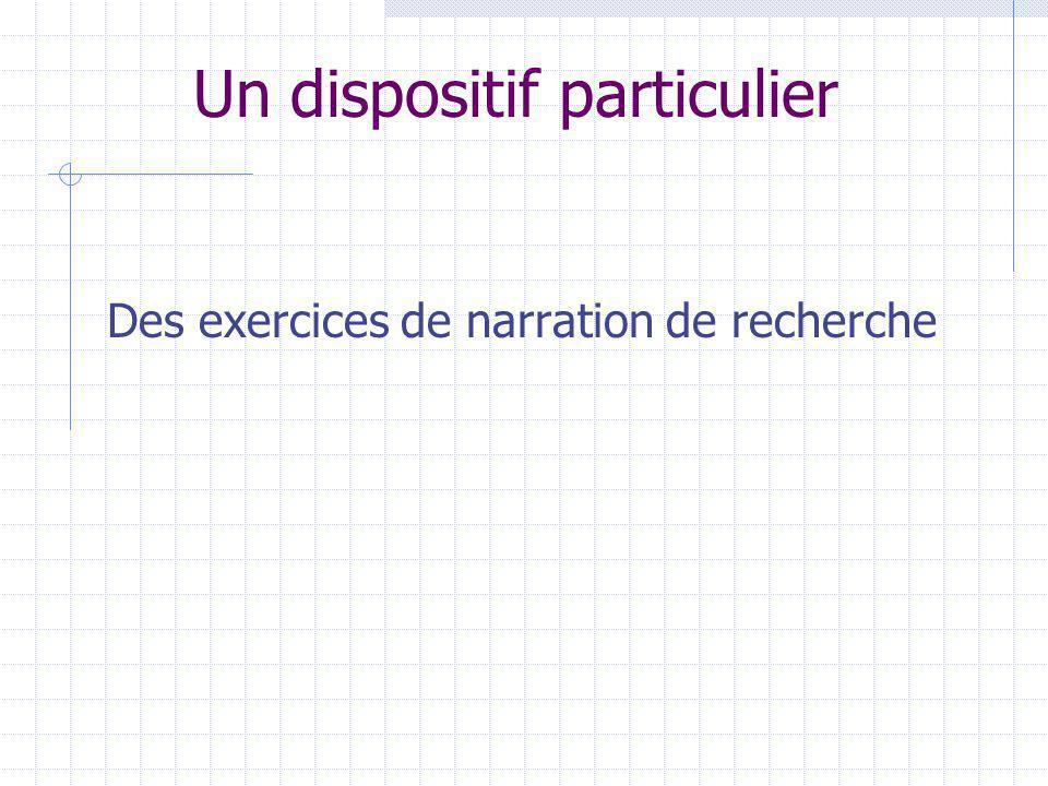 Un dispositif particulier Des exercices de narration de recherche