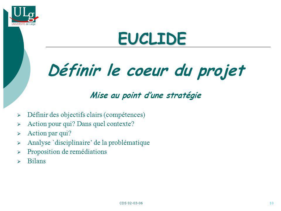 CDS 02-03-0610 EUCLIDE Définir le coeur du projet Mise au point dune stratégie Définir des objectifs clairs (compétences) Action pour qui? Dans quel c