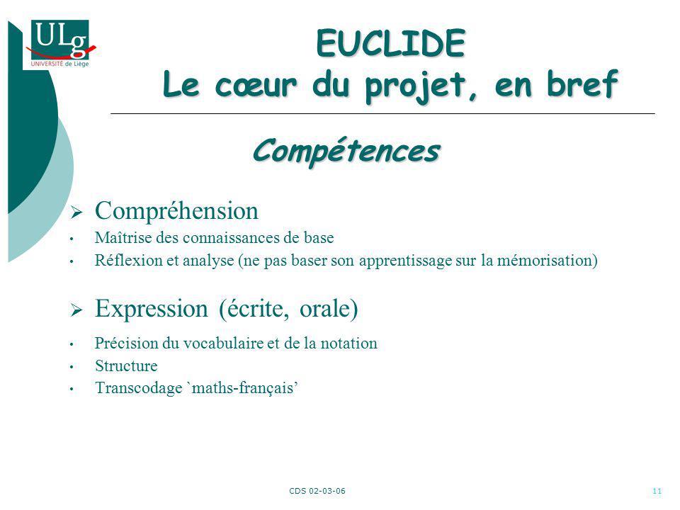 CDS 02-03-0611 EUCLIDE Le cœur du projet, en bref Compréhension Maîtrise des connaissances de base Réflexion et analyse (ne pas baser son apprentissag