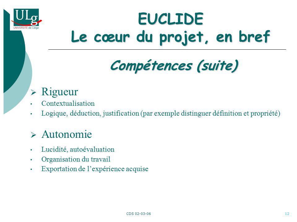 CDS 02-03-0612 EUCLIDE Le cœur du projet, en bref Rigueur Contextualisation Logique, déduction, justification (par exemple distinguer définition et pr