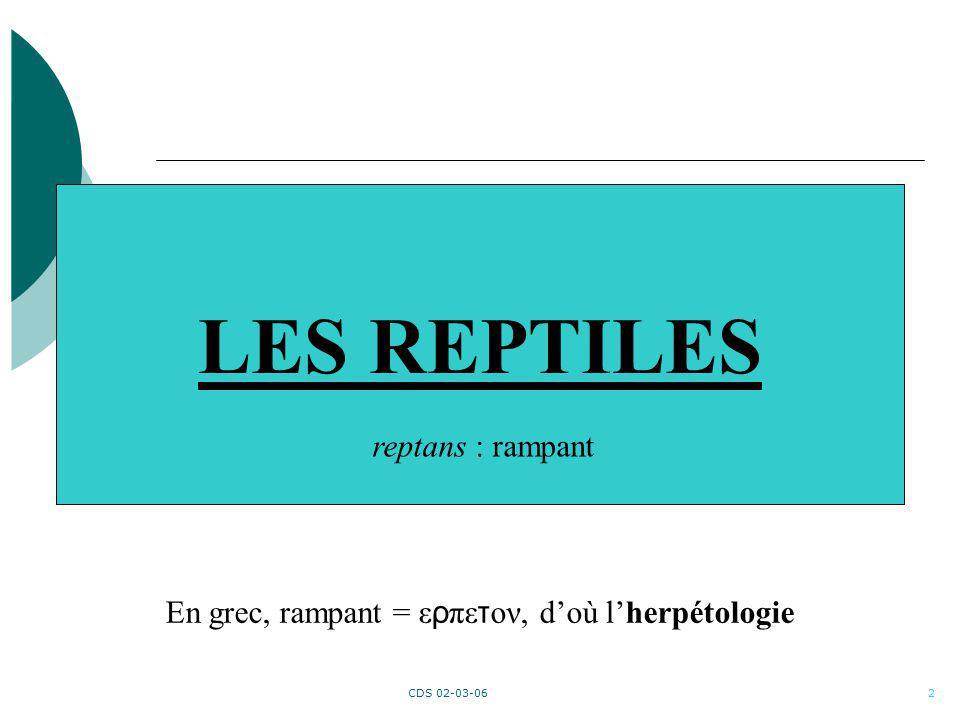 CDS 02-03-062 LES REPTILES reptans : rampant En grec, rampant = ε ρ πε τ ον, doù lherpétologie