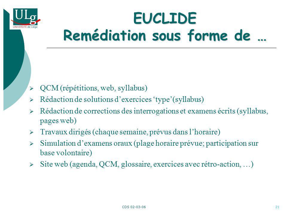 CDS 02-03-0621 EUCLIDE Remédiation sous forme de … QCM (répétitions, web, syllabus) Rédaction de solutions dexercices type(syllabus) Rédaction de corr