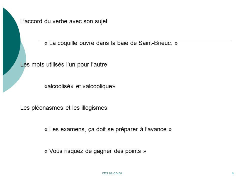 CDS 02-03-066 Laccord du verbe avec son sujet « La coquille ouvre dans la baie de Saint-Brieuc. » Les mots utilisés lun pour lautre «alcoolisé» et «al