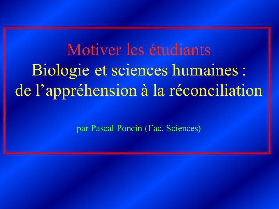 Motiver les étudiants Biologie et sciences humaines : de lappréhension à la réconciliation par Pascal Poncin (Fac.