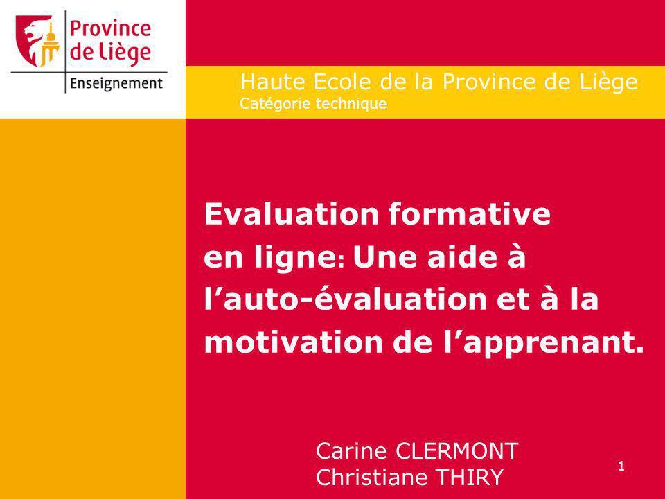 1 Haute Ecole de la Province de Liège Catégorie technique Evaluation formative en ligne : Une aide à lauto-évaluation et à la motivation de lapprenant