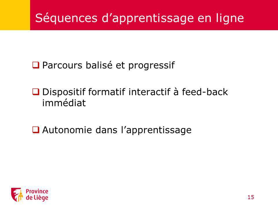 Séquences dapprentissage en ligne Parcours balisé et progressif Dispositif formatif interactif à feed-back immédiat Autonomie dans lapprentissage 15