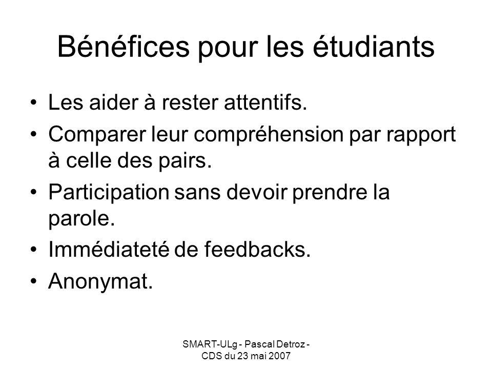 SMART-ULg - Pascal Detroz - CDS du 23 mai 2007 Bénéfices pour les étudiants Les aider à rester attentifs.