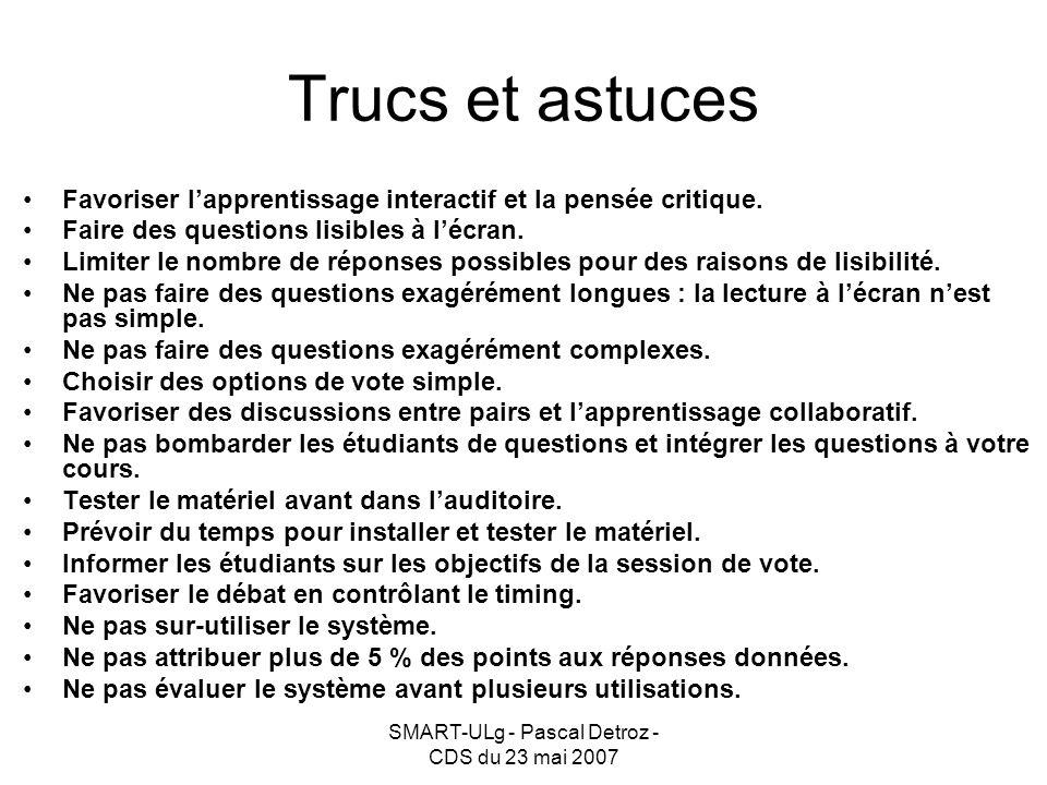 SMART-ULg - Pascal Detroz - CDS du 23 mai 2007 Trucs et astuces Favoriser lapprentissage interactif et la pensée critique.