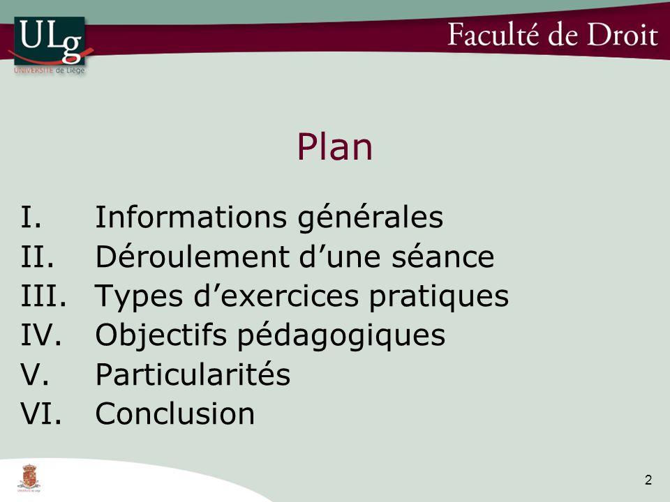 2 Plan I.Informations générales II.Déroulement dune séance III.Types dexercices pratiques IV.Objectifs pédagogiques V.Particularités VI.Conclusion