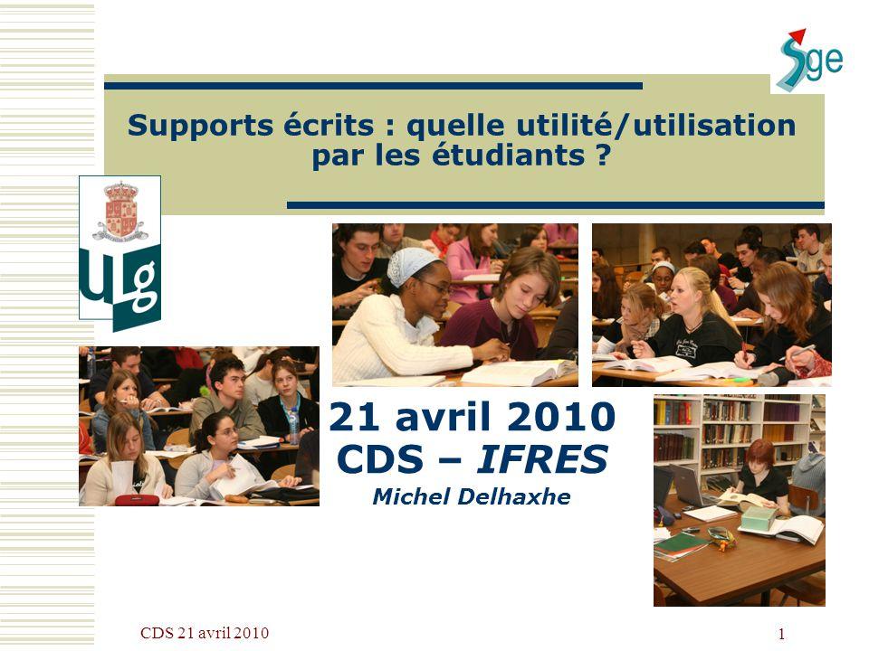 CDS 21 avril 2010 1 Supports écrits : quelle utilité/utilisation par les étudiants ? 21 avril 2010 CDS – IFRES Michel Delhaxhe