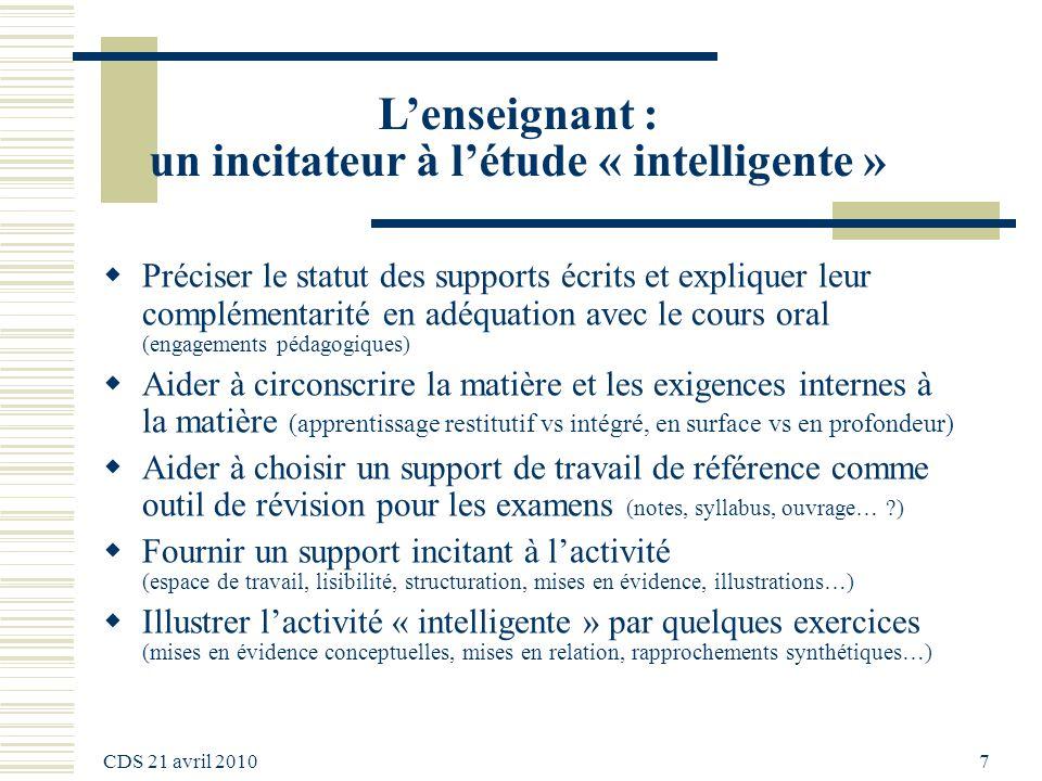 CDS 21 avril 2010 7 Lenseignant : un incitateur à létude « intelligente » Préciser le statut des supports écrits et expliquer leur complémentarité en