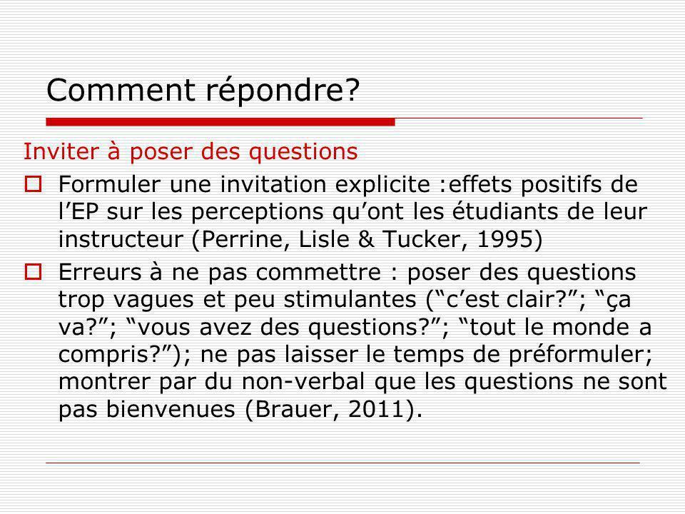 Comment répondre? Inviter à poser des questions Formuler une invitation explicite :effets positifs de lEP sur les perceptions quont les étudiants de l