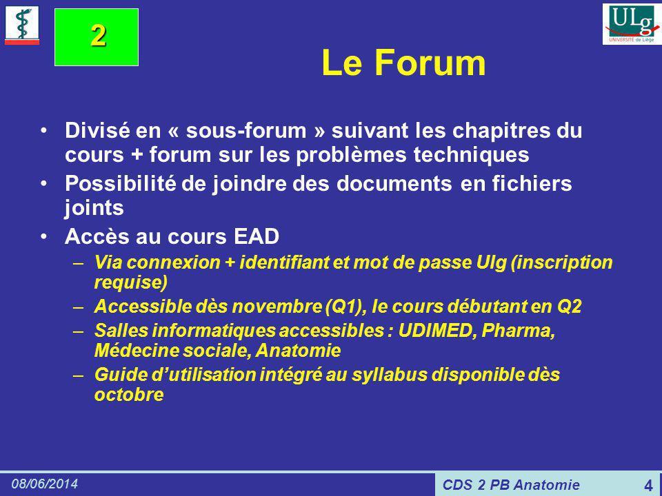 CDS 2 PB Anatomie 08/06/2014 4 Le Forum Divisé en « sous-forum » suivant les chapitres du cours + forum sur les problèmes techniques Possibilité de jo