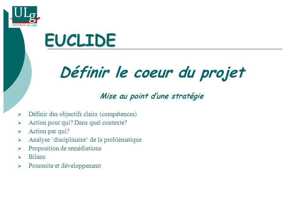 EUCLIDE Définir le coeur du projet Mise au point dune stratégie Définir des objectifs clairs (compétences) Action pour qui.