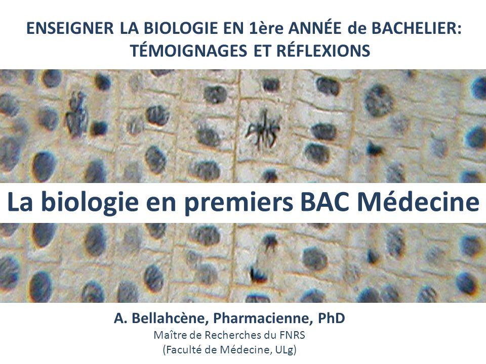 ENSEIGNER LA BIOLOGIE EN 1ère ANNÉE de BACHELIER: TÉMOIGNAGES ET RÉFLEXIONS A. Bellahcène, Pharmacienne, PhD Maître de Recherches du FNRS (Faculté de