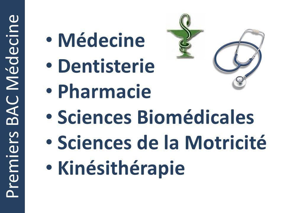 Premiers BAC Médecine Médecine Dentisterie Pharmacie Sciences Biomédicales Sciences de la Motricité Kinésithérapie Médecine Dentisterie Pharmacie Scie