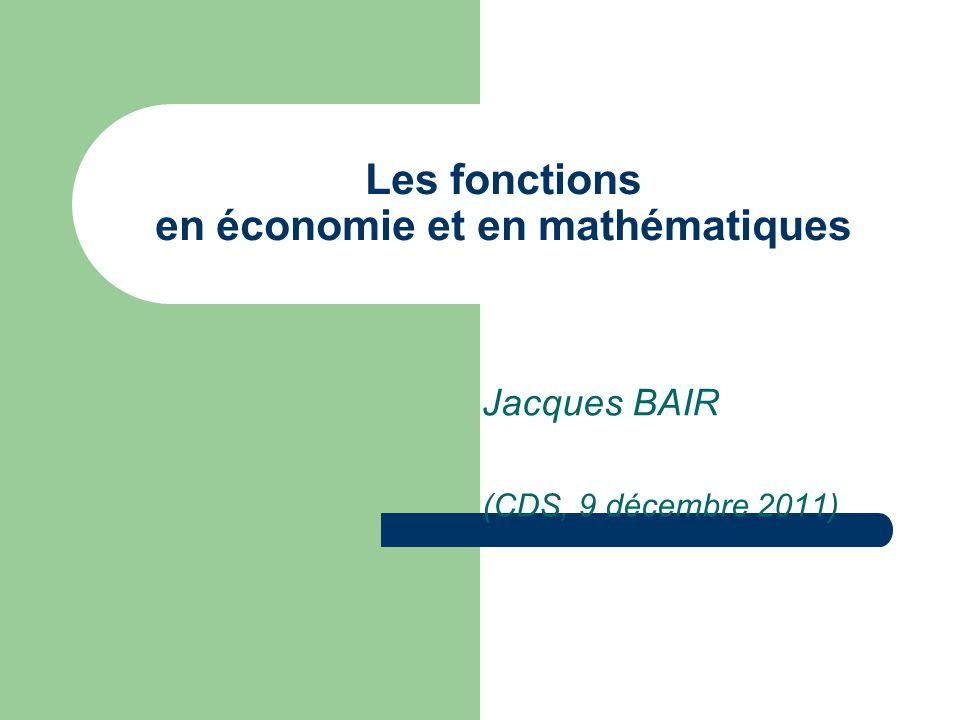 Les fonctions en économie et en mathématiques Jacques BAIR (CDS, 9 décembre 2011)