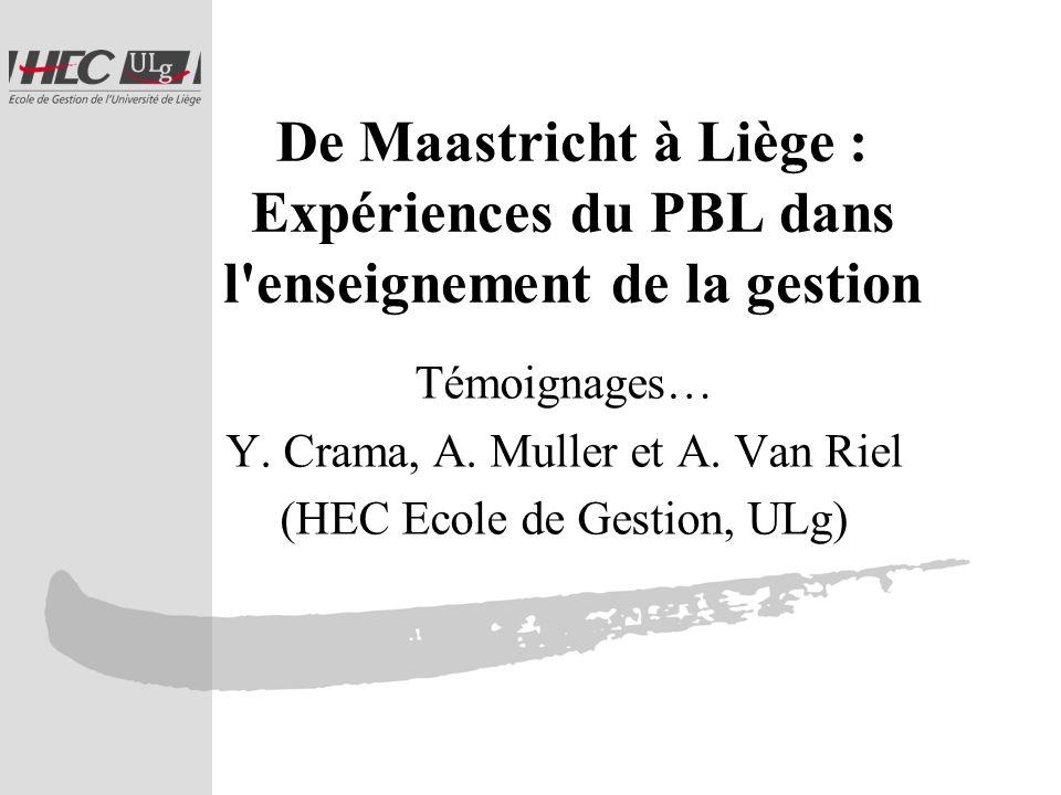 De Maastricht à Liège : Expériences du PBL dans l enseignement de la gestion Témoignages… Y.