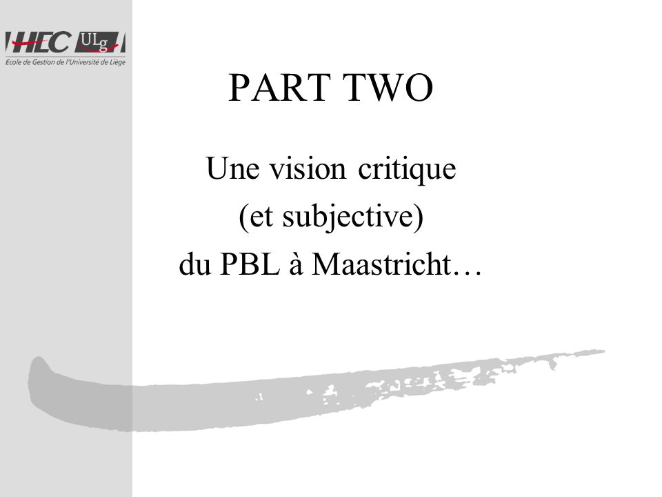 PART TWO Une vision critique (et subjective) du PBL à Maastricht…