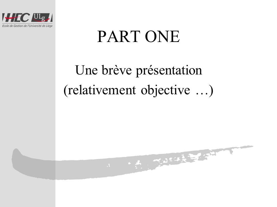 PART ONE Une brève présentation (relativement objective …)