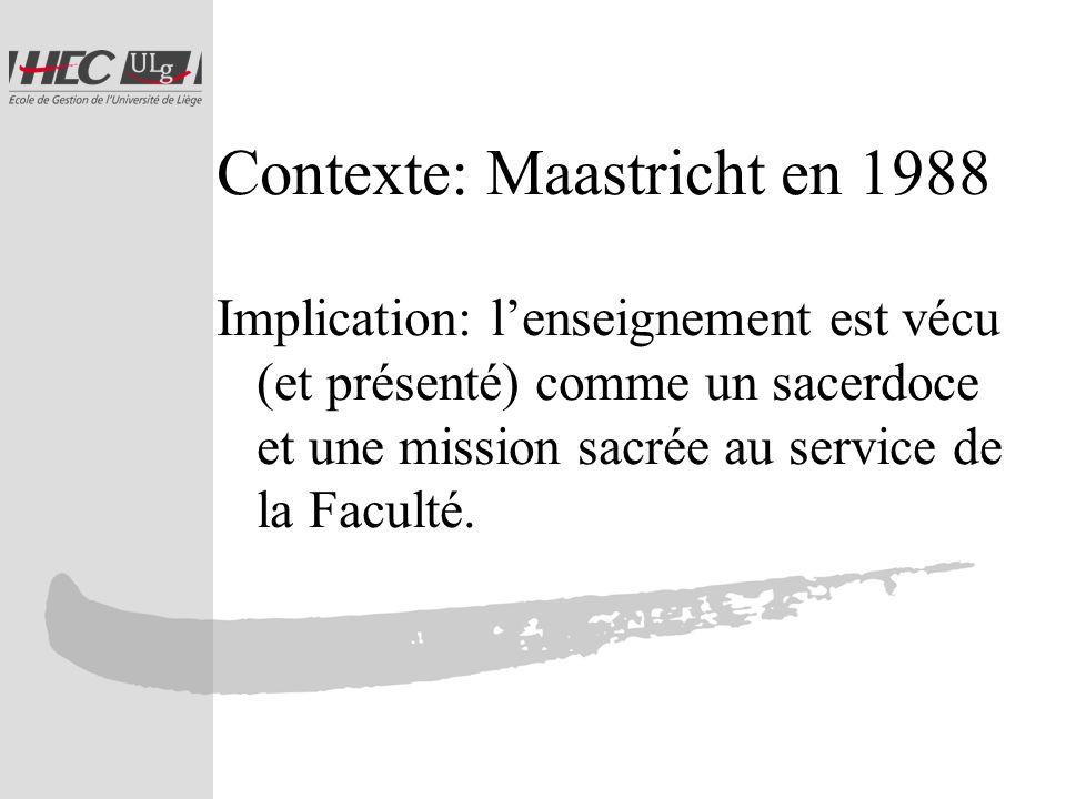 Contexte: Maastricht en 1988 Implication: lenseignement est vécu (et présenté) comme un sacerdoce et une mission sacrée au service de la Faculté.