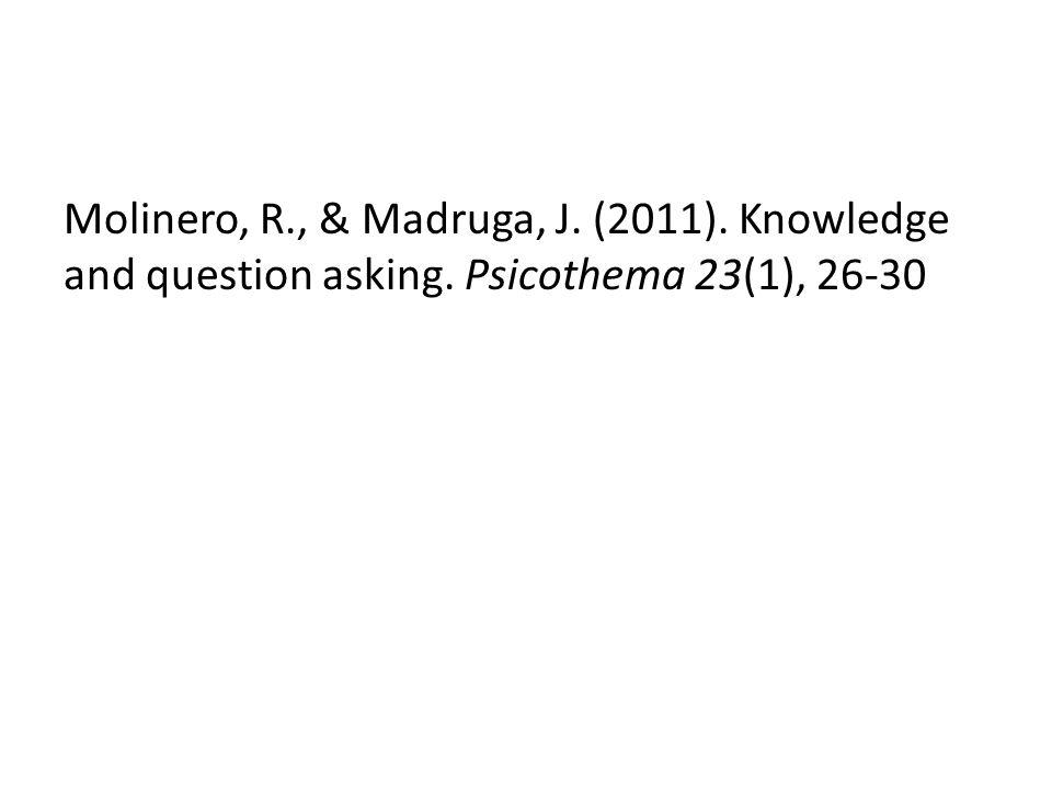 Molinero, R., & Madruga, J. (2011). Knowledge and question asking. Psicothema 23(1), 26-30