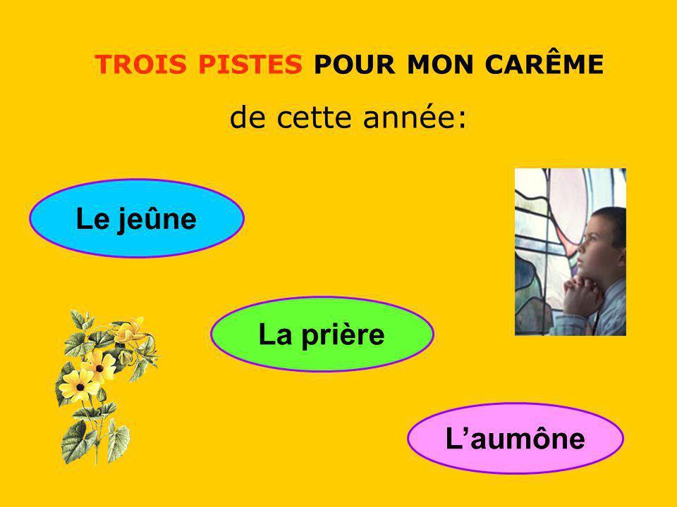 .. TROIS PISTES POUR MON CARÊME de cette année: Le jeûne La prière Laumône