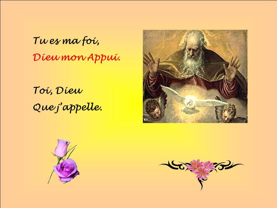 .. Tu es ma foi, Dieu mon Appui. Toi, Dieu Que jappelle.