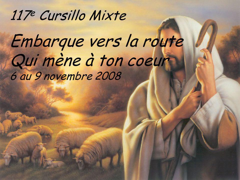 117 e Cursillo Mixte Embarque vers la route Qui mène à ton coeur 6 au 9 novembre 2008
