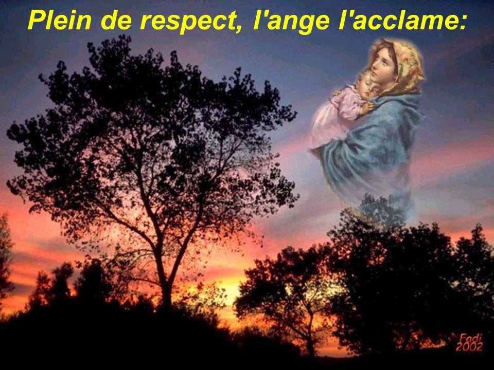 Plein de respect, l'ange l'acclame: