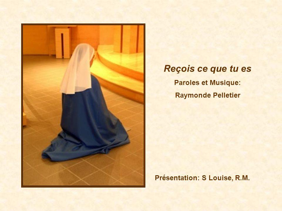 Présentation: S Louise, R.M. Reçois ce que tu es Paroles et Musique: Raymonde Pelletier