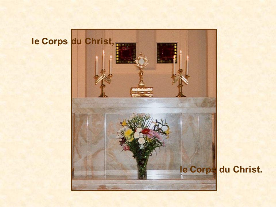le Corps du Christ, le Corps du Christ.
