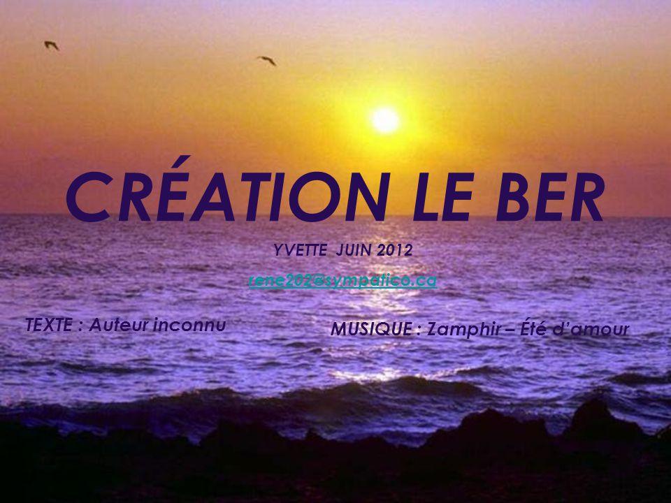 CRÉATION LE BER YVETTE JUIN 2012 rene202@sympatico.ca TEXTE : Auteur inconnu MUSIQUE : Zamphir – Été damour