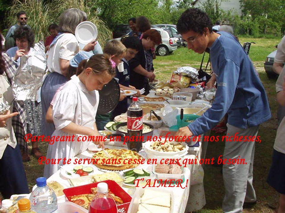 Partageant comme un pain nos forces et nos richesses, Pour te servir sans cesse en ceux qui ont besoin.