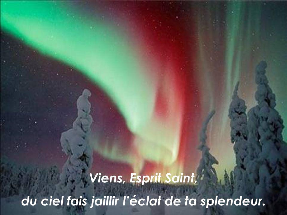 Viens, Esprit Saint, du ciel fais jaillir léclat de ta splendeur.