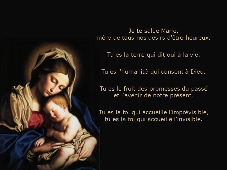 Je te salue Marie, mère de tous nos désirs d être heureux.