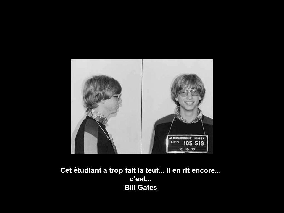 Cet étudiant a trop fait la teuf... il en rit encore... cest... Bill Gates