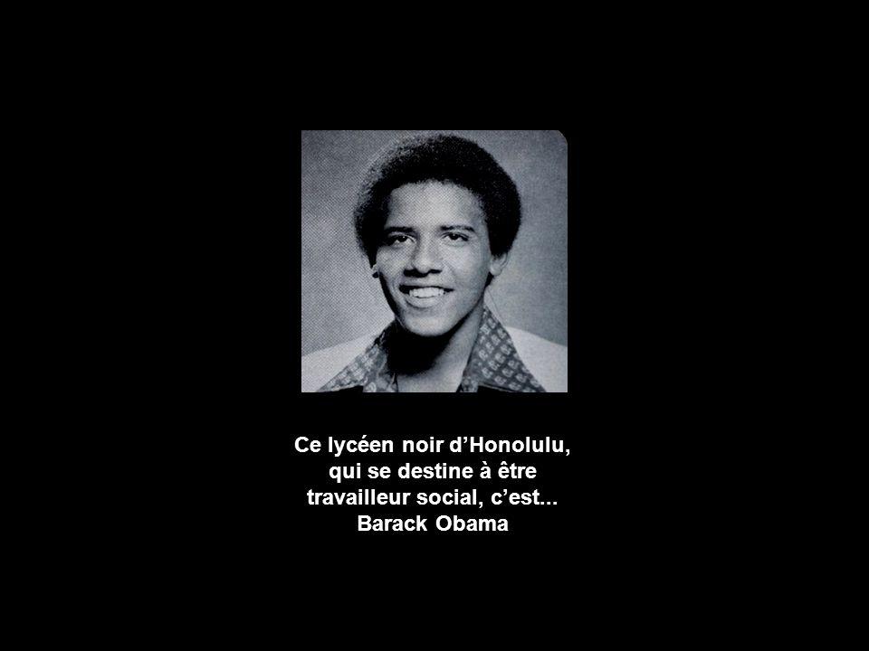 Ce lycéen noir dHonolulu, qui se destine à être travailleur social, cest... Barack Obama