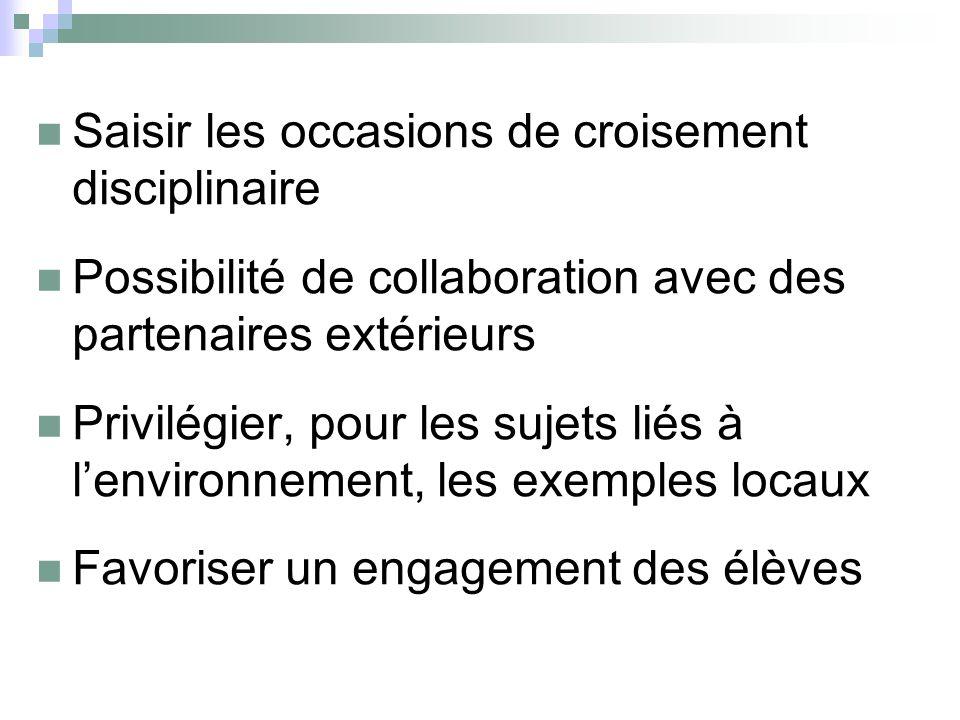 Saisir les occasions de croisement disciplinaire Possibilité de collaboration avec des partenaires extérieurs Privilégier, pour les sujets liés à lenv