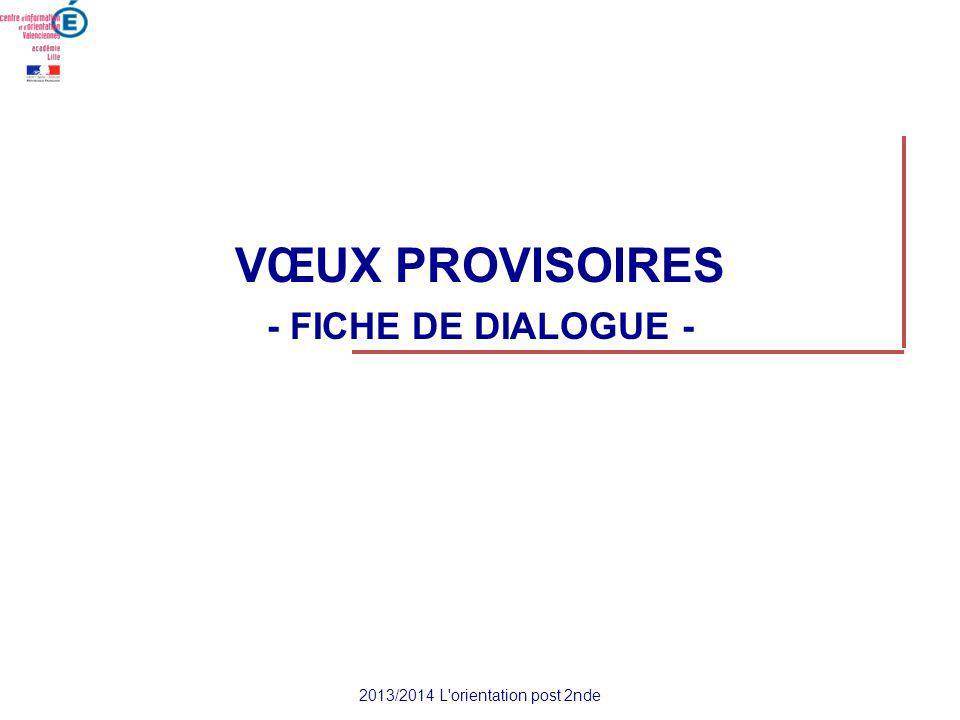 VŒUX PROVISOIRES - FICHE DE DIALOGUE - 2013/2014 L orientation post 2nde