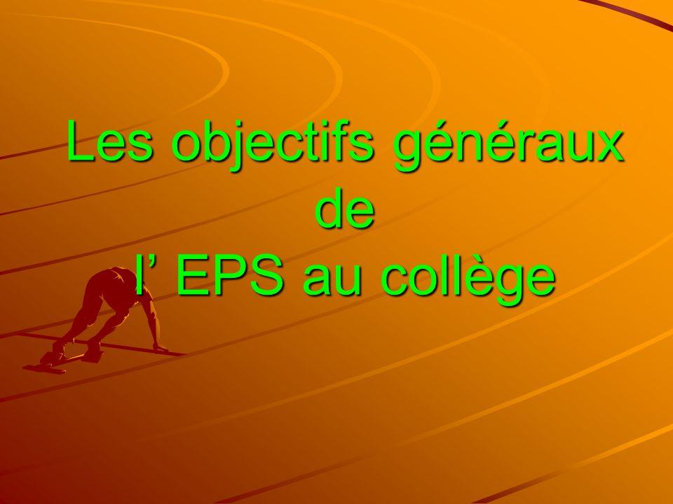 Les objectifs généraux de l EPS au collège