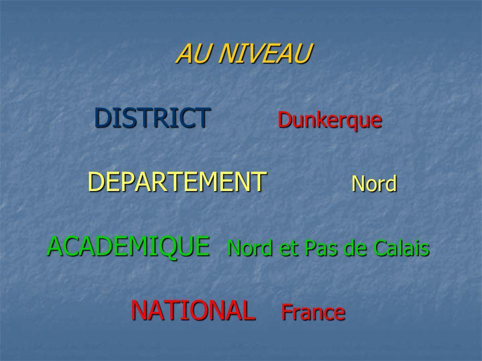 AU NIVEAU DISTRICT Dunkerque DEPARTEMENT Nord ACADEMIQUE Nord et Pas de Calais NATIONAL France